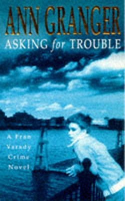 Cover of Asking for Trouble  by Ann Granger